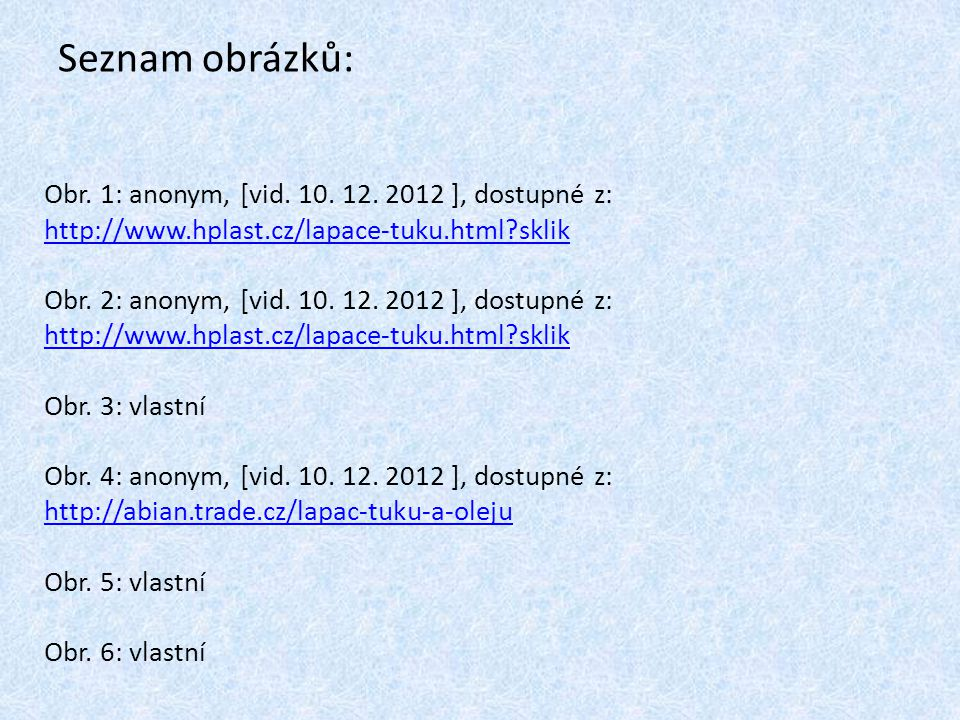 Seznam obrázků: Obr. 1: anonym, [vid. 10. 12. 2012 ], dostupné z: http://www.hplast.cz/lapace-tuku.html sklik.